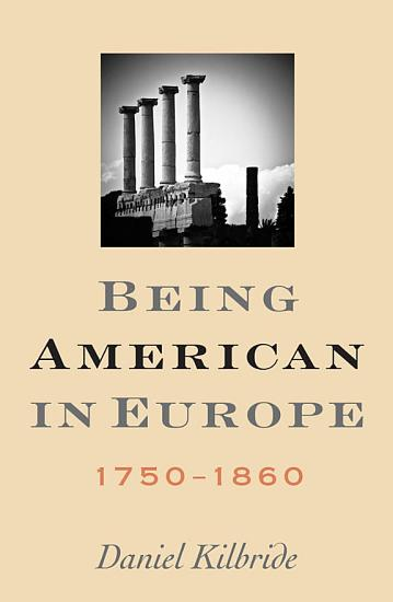 Being American in Europe  1750   1860 PDF