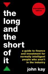 The Long and the Short of It (International edition): A guide to finance and investment for normally intelligent people who aren't in the industry