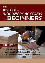 The Big Book of Woodworking Crafts for Beginners