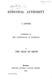Episcopal Authority; a letter addressed to the Archdeacon of Liverpool