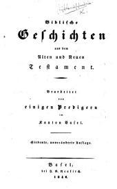 Biblische Geschichten aus dem Alten und Neuen Testament. Bearbeitet von einigen Predigern im Kanton Basel. Siebente ... Auflage