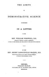 The Limits of Demonstrative Science Considered in a Letter to the Rev. William Whewell, D.D., Etc
