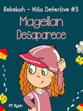 Rebekah - Niña Detective #3: Magellan Desaparece
