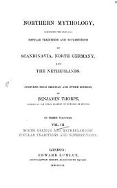 Northern Mythology, Comprising the Principal Popular Traditions and Superstitions of Scandinavia, North Germany and the Netherlands: Compiled from Original and Other Sources. In Three Volumes. North German and Netherlandish Popular Traditions and Superstitions, Volume 3