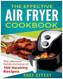 The Effective Air Fryer Cookbook