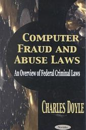 Computer Fraud and Abuse Laws: An Overview of Federal Criminal Laws