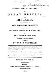 The Representative History of Great Britain and Ireland: Being a History of the House of Commons, and of the Counties, Cities, and Boroughs of the United Kingdom ...