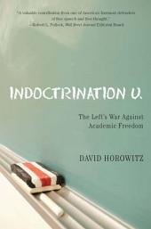 Indoctrination U: The Lefts War Against Academic Freedom