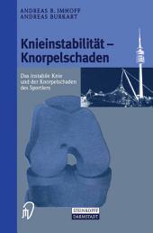 Knieinstabilität und Knorpelschaden: Das instabile Knie und der Knorpelschaden des Sportlers