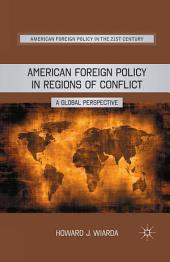 American Foreign Policy in Regions of Conflict: A Global Perspective