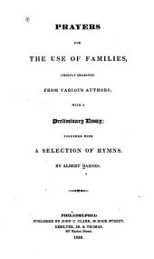 Prayers for the Use of Families: Chiefly Selected from Various Authors ; with a Preliminary Essay, Together with a Selection of Hymns