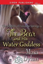 The Bear and His Water Goddess [The Shifters of Freedom Springs 4]