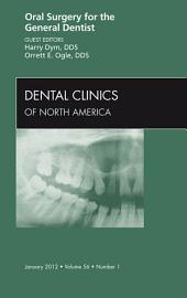 Oral Surgery for the General Dentist, An Issue of Dental Clinics - E-Book