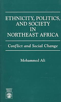 Ethnicity  Politics  and Society in Northeast Africa PDF