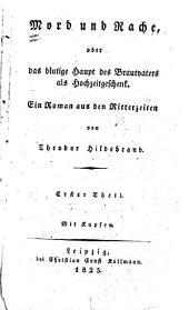 Mord und Rache: oder das blutige Haupt des Brautvaters als Hochzeitgeschenk. Ein Roman, Bände 1-2