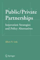 Public/Private Partnerships: Innovation Strategies and Policy Alternatives