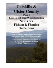 Catskills & Ulster County New York Fishing & Floating Guide Book Part 2: Complete fishing and floating information for Ulster County New York Part 2 Lauren Kill thru Woodstock Run