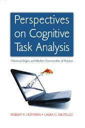 Perspectives on Cognitive Task Analysis: Historical Origins and Modern Communities of Practice