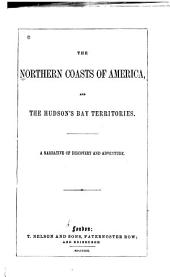 The Northern coasts of America and the Hudson's Bay territories: a narrative of discovery and adventure
