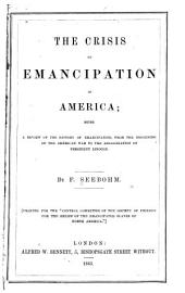 The Crisis of Emancipation in America: Being a Review of the History of Emancipation, from the Beginning of the American War to the Assassination of President Lincoln