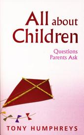All About Children – Questions Parents Ask: Vital Skills and Information for Parents Today