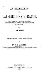Antibarbarus der lateinischen Sprache: nebst einem kurzen Abriss der Geschichte der lateinischen Sprache und Vorbemerkungen über reine Latinität