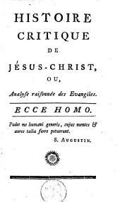 Histoire critique de Jésus-Christ: ou Analyse raisonnée des Evangiles