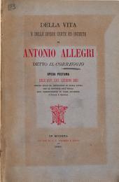Della vita e delle opere certe ed incerte di Antonio Allegri detto il Correggio: Opera postuma