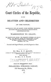 The Court Circles of the Republic: Or, the Beauties and Celebrities of the Nation, Illustrating Life and Society Under Eighteen Presidents, Describing the Social Features of the Successive Administrations from Washington to Grant