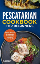 Pescatarian Cookbook for Beginners