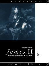 James II and English Politics 1678-1688
