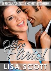 Office Flirts! 5 Romantic Short Stories