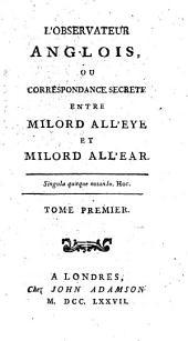 L'observateur anglois: ou Correspondance secrete entre Milord All'Eye et Milord All'Ear