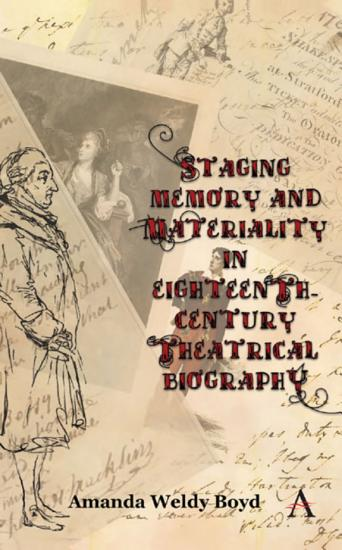 Staging Memory and Materiality in Eighteenth Century Theatrical Biography PDF