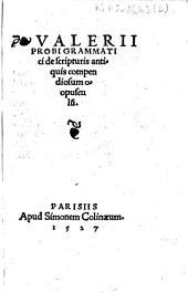 Valerii Probi grammatici de scripturis antiquis compendiosum opusculum