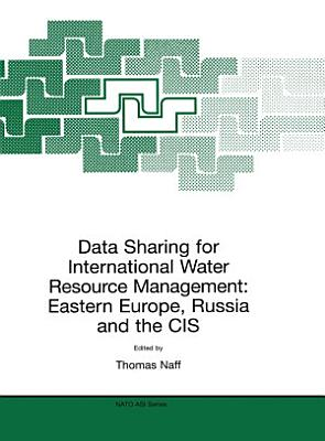 Data Sharing for International Water Resource Management  Eastern Europe  Russia and the CIS PDF