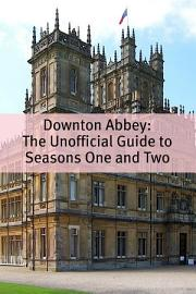 Downton Abbey  The Unofficial Guide To Seasons One And Two
