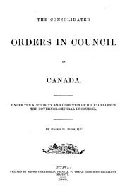 The Consolidated Orders in Council of Canada: Under the Authority and Direction of His Excellency the Governor-general in Council