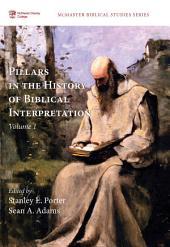 Pillars in the History of Biblical Interpretation, Volume 1: Prevailing Methods before 1980
