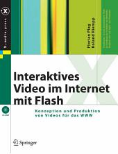 Interaktives Video im Internet mit Flash: Konzeption und Produktion von Videos für das WWW