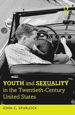 Youth and Sexuality in the Twentieth Century United States