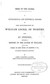 Book of the Lockes: A Genealogical and Historical Record of the Descendants of William Locke, of Woburn ...