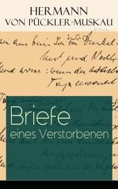 Briefe eines Verstorbenen (Vollständige Ausgabe): Reisetagebuch aus Deutschland, Holland, England, Wales, Irland und Frankreich
