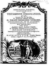 Disp. jur. inaug. de Testamentis ordinandis ...