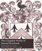 The Complete Works of Samuel Rowlands: 1598-1628, Now First Collected, Volume 1
