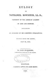 Eulogy on Nathaniel Bowditch, LL.D., president of the American Academy of Arts and Sciences: including an analysis of his scientific publications : delivered before the Academy, May 29, 1838