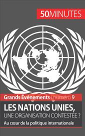 Les Nations unies, une organisation contestée ?: Au cœur de la politique internationale