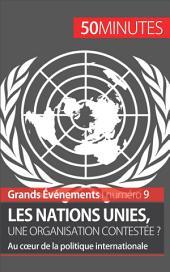 Les Nations unies, une organisation contestée ?: Au cœur de la politique internationale