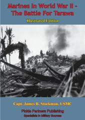 Marines In World War II - The Battle For Tarawa [Illustrated Edition]