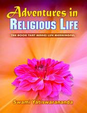 Adventures In Religious Life: The Book That Makes Life Meaningful